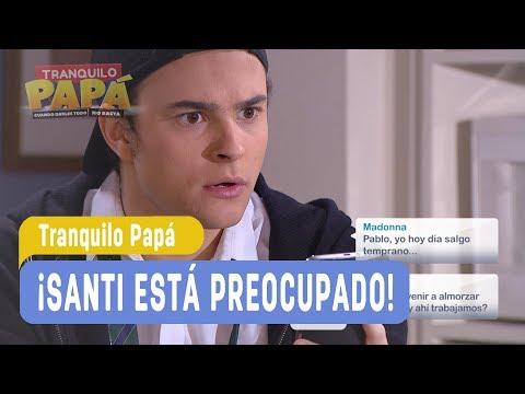 Tranquilo Papá - ¡Santi está preocupado! - Santiago y Madonna / Capítulo 49