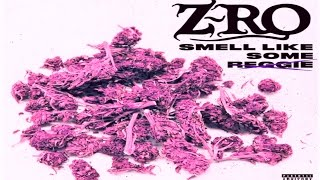 Z-ro - Smells like Some Reggie ZRO  New
