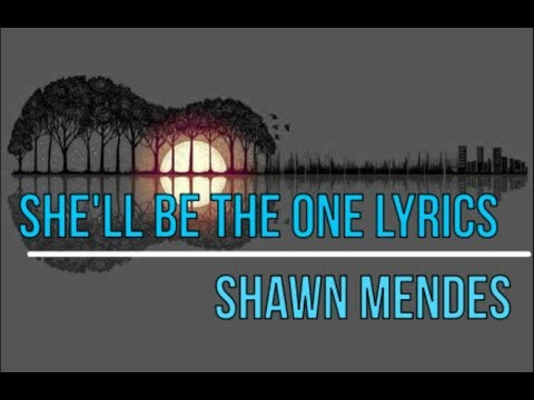 She'll be the one - Lyrics Shawn Mendes (NEW SONG) HD