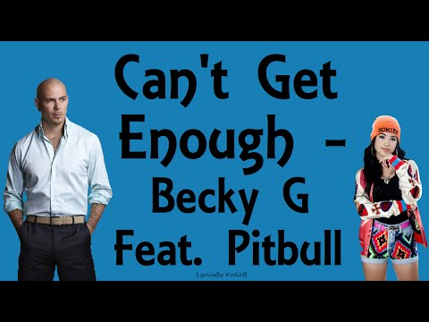 Can't Get Enough (With Lyrics) - Becky G Feat. Pitbull