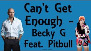 Video Can't Get Enough (With Lyrics) - Becky G Feat. Pitbull download MP3, 3GP, MP4, WEBM, AVI, FLV Juli 2018