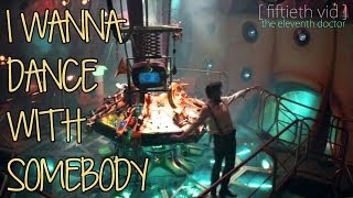 the eleventh doctor | i wanna dance with somebody [fiftieth vid]