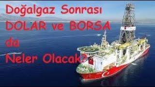 Doğalgaz Müjdesi Sonrası Borsa İstanbul ve Dolar da  Neler Olacak?