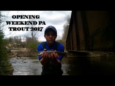 PENNSYLVANIA OPENING WEEKEND TROUT 2017!!!