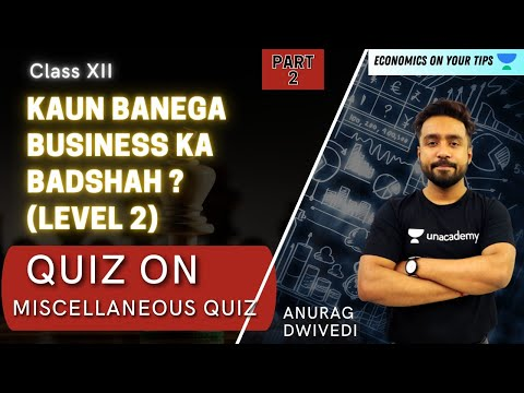 Kon Banega Business Ka Badshah (Level 2) | Miscellaneous Quiz | Class 12th | Anurag Dwivedi
