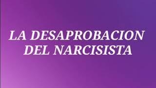 LA DESAPROBACION DEL NARCISISTA