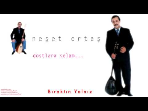 Neşet Ertaş - Bıraktın Yalnız [ Dostlara Selam © 2000 Kalan Müzik ]