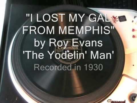 I LOST MY GAL FROM MEMPHIS by Roy Evans  'The Yodelin' Man' 1930