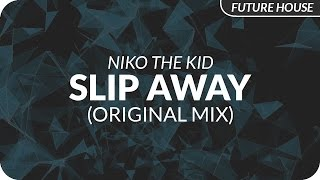 Niko The Kid - Slip Away (Original Mix)