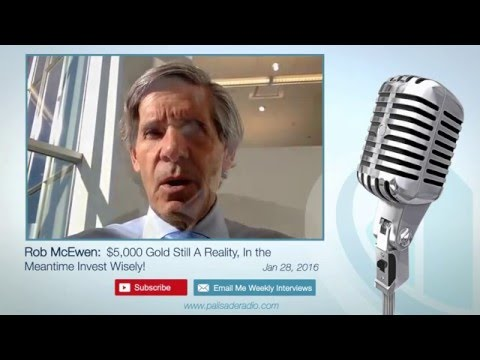 Rob McEwen: $5,000 Gold Still A Reality, In the Meantime Invest Wisely!