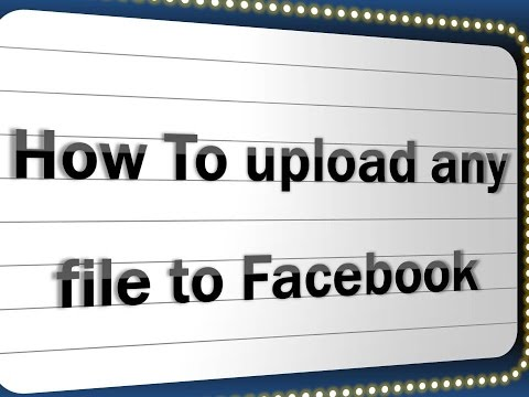 how to upload Any file (video.mp3,picture,word,excell)  to facebook.mp4
