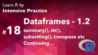 R Tutorial 18.2: Dataframes - summary, str, subsetting, transpose (part 2 of 3)