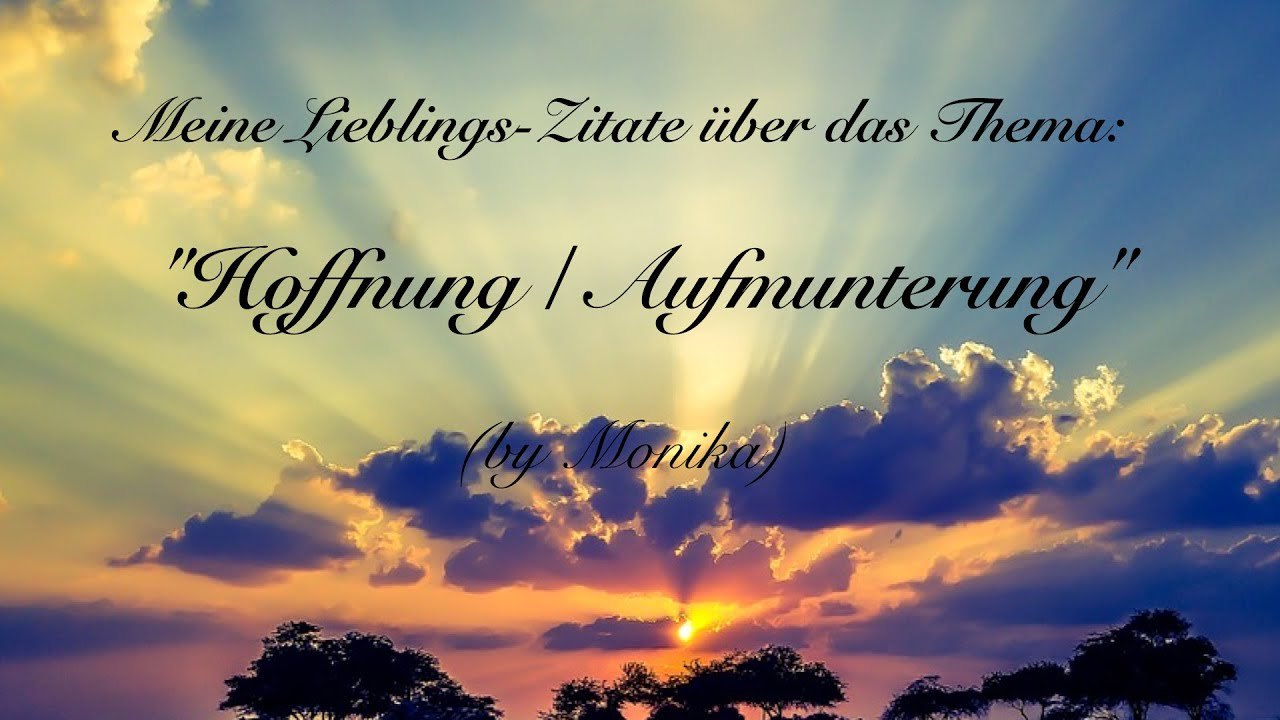meine lieblings zitate ber das thema hoffnung aufmunterung by monika youtube. Black Bedroom Furniture Sets. Home Design Ideas