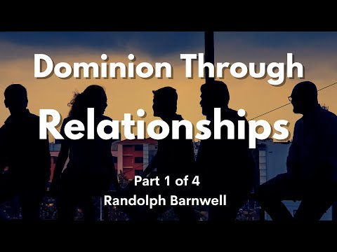 Breakthrough & Dominion Thru Relationships   Part 1 of 4 -  Randolph Barnwell