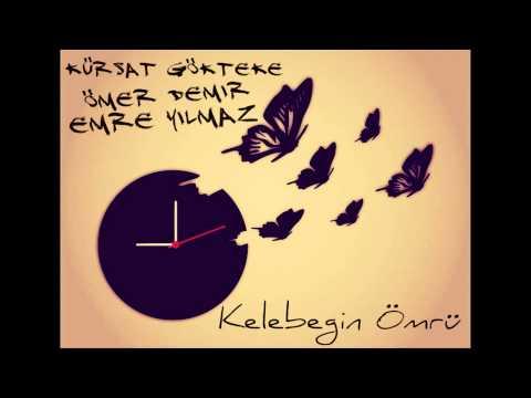 Ömer Demir&Emre Yılmaz ft Kürşat Gökteke-Kelebeğin Ömrü