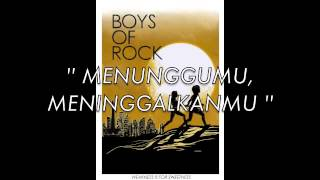 BOYS OF ROCK - MENUNGGUMU, MENINGGALKANMU