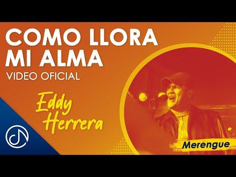 Como Llora Mi Alma – Eddy Herrera [VIDEO OFICIAL]