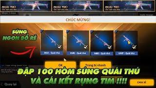Garena Free Fire | Đập 100 hòm súng Quái thú ngon bổ rẻ it người biết và cái kết rụng tim !!!!