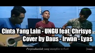 Cinta Yang Lain - UNGU feat. Chrisye | Cover acoustic by Daus - Irwan - Lyas