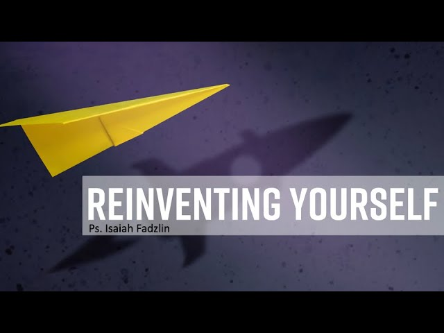 29 November English service: Reinventing Yourself ~ Ps. Isaiah Fazdlin