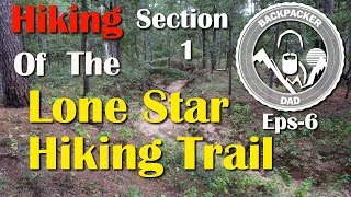 Backpacker Dad Eps 6- Section 1 of The Lone Star Hiking Trail Pt1