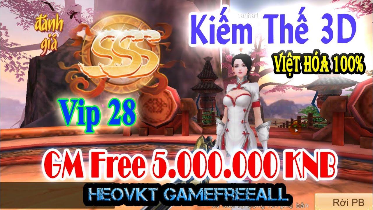 GameFreeAll 308: Game Kiếm Thế 3D Full Việt Hóa (Android, PC) | 5.000.000 KNB + Full Vip 28 [HeoVKT]