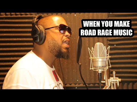 WHEN YOU MAKE ROAD RAGE MUSIC
