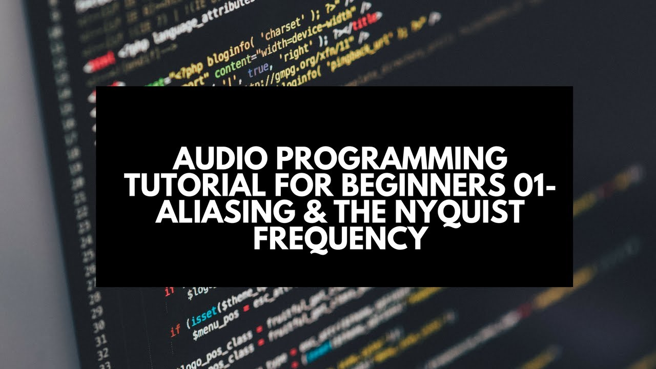 Audio Programming for Beginners Tutorial 01- Aliasing & The Nyquist  Frequency