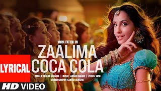 Zaalima Coca Cola (Lyrical) | Nora Fatehi | Tanishk Bagchi | Shreya Ghoshal | Vayu