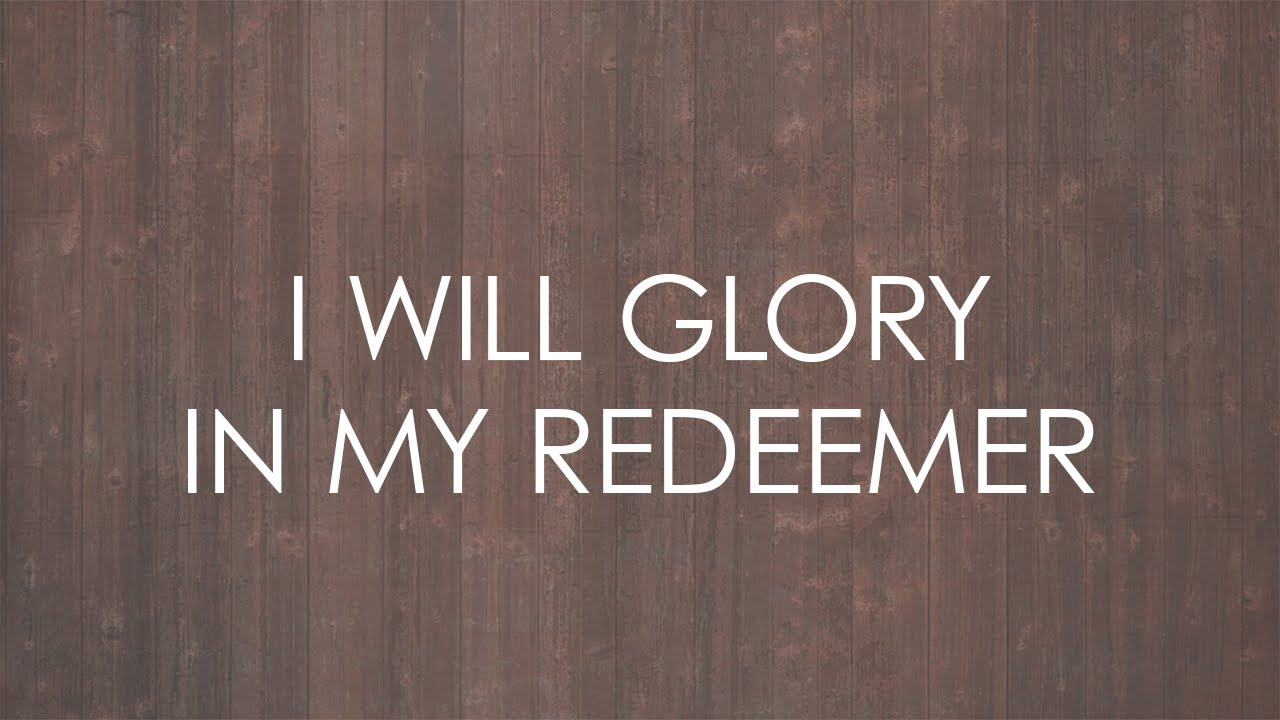 I Will Glory in My Redeemer (feat. Austin Stone Worship) - Official Lyric Video