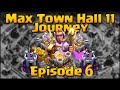 Max Town Hall 11 Journey (Episode 6) - Clash of Clans