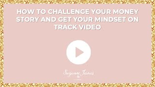How to challenge your money story and get your mindset on track!