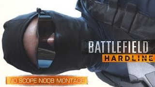 Battlefield Hardline - No Scope Noob Montage