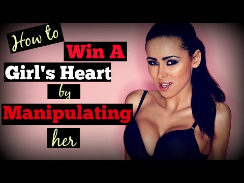 How To Win A Girls Heart By ✤Manipulating✤ Her