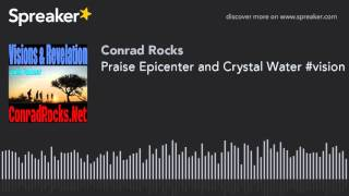 Praise Epicenter and Crystal Water #vision