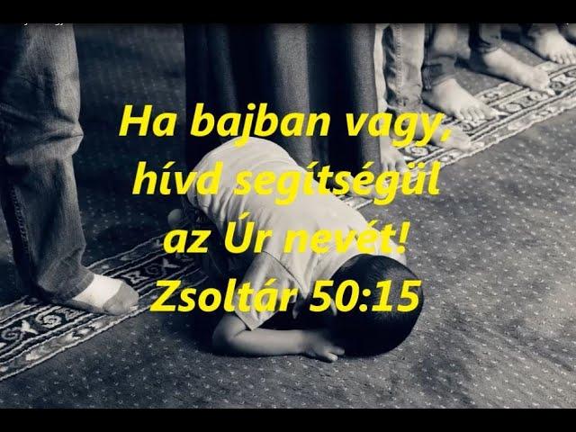 Ha bajban vagy, hívd segítségül az Úr nevét!