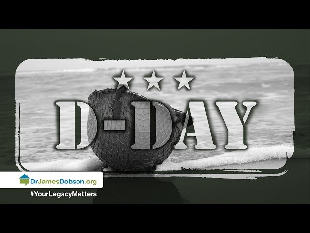 Remembering the Sacrifice of D-Day – Part 1 with Dr. James Dobson's Family Talk | 06/06/2019