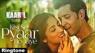 Kisi Se Pyar Ho Jaye Ringtone | Kaabil | Best Hindi Ringtones