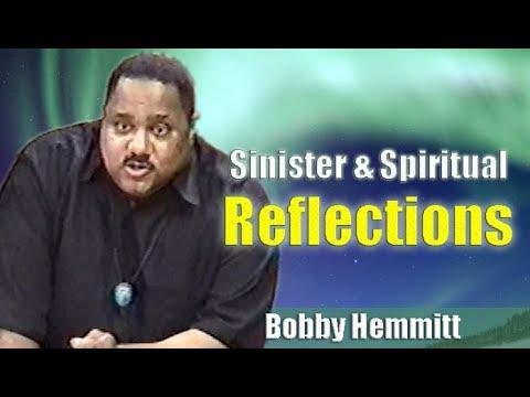 Bobby Hemmitt | Sinister and Spiritual Reflections - Pt. 1/4