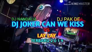 Dj Pak De Dj Joker Can We Kiss Vs Dj Lay Lay Terbaru 2019 Versi Dj Nandalia