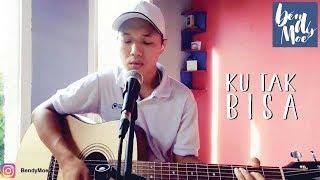 Ku Tak Bisa ADISTA By Bendy Moe