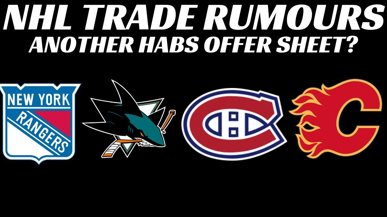 NHL Trade Rumours - Habs offer sheet? Rangers, Flames, Sharks