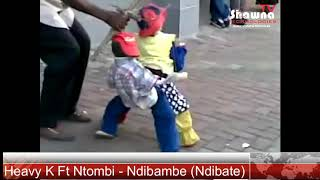 Heavy K Ft Ntombi - Ndibambe  Sept 2018  Fan Video