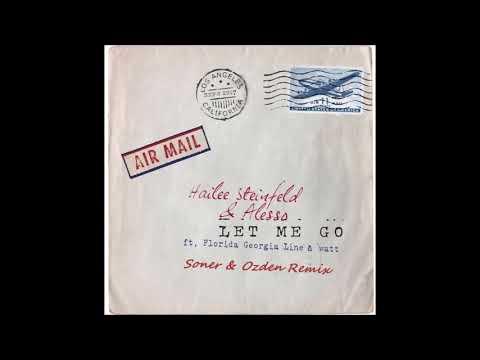 Hailee Steinfeld & Alesso (ft. Florida Georgia Line & watt) - Let Me Go (Soner & Ozden Remix)