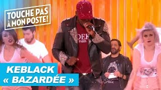 Keblack - Bazardée (Live @ TPMP)