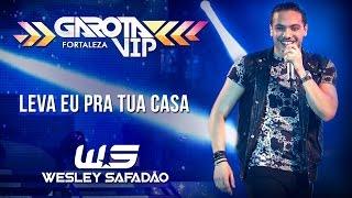 Wesley Safadão - Leva eu pra tua casa [Garota Vip Fortaleza 2015]