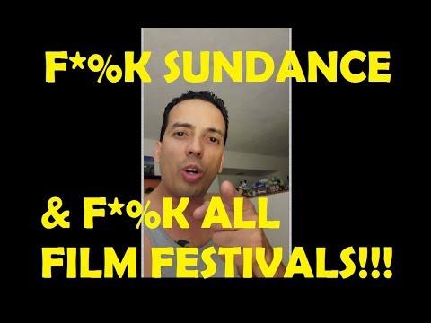 F*%K SUNDANCE AND F*%K ALL FILM FESTIVALS!!!
