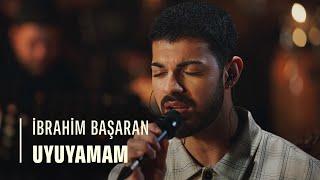 İbrahim Başaran - Uyuyamam