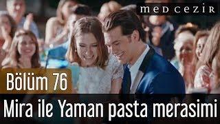Medcezir 76.Bölüm | İlk Sahne - Mira ile Yaman pasta merasimi