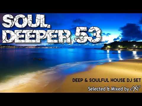 Soul Deeper Vol. 53 (Deep & Soulful House Mix)